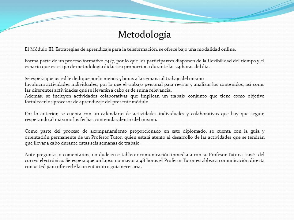 Metodología El Módulo III, Estrategias de aprendizaje para la teleformación, se ofrece bajo una modalidad online. Forma parte de un proceso formativo