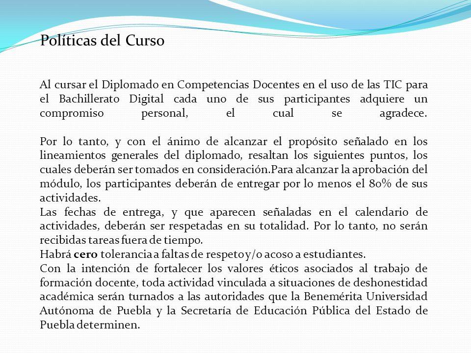 Políticas del Curso Al cursar el Diplomado en Competencias Docentes en el uso de las TIC para el Bachillerato Digital cada uno de sus participantes ad