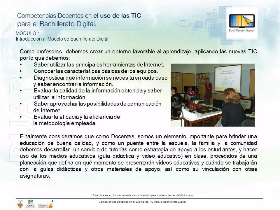 MÓDULO 1 Introducción al Modelo de Bachillerato Digital Esta obra es exclusivamente de uso académico para los estudiantes del diplomado Competencias Docentes en el uso de las TIC para el Bachillerato Digital.