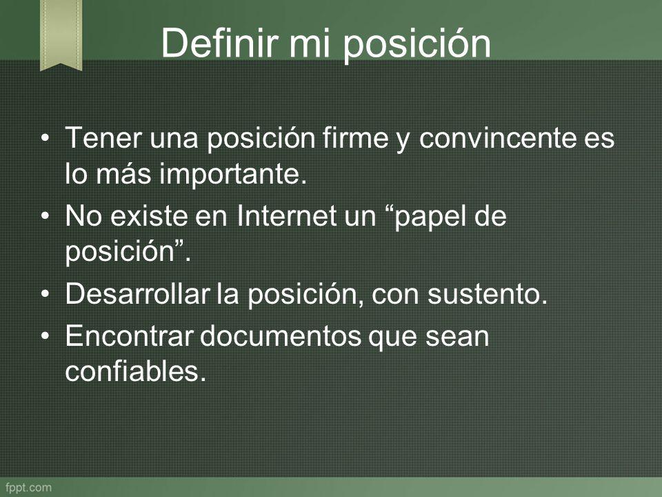 Definir mi posición Tener una posición firme y convincente es lo más importante. No existe en Internet un papel de posición. Desarrollar la posición,