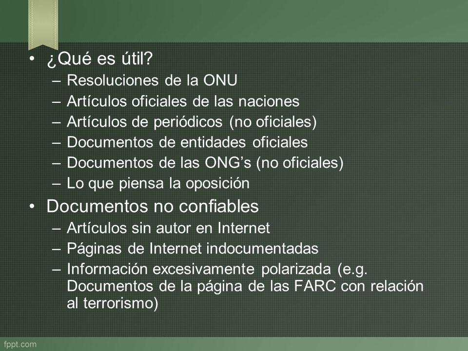 ¿Qué es útil? –Resoluciones de la ONU –Artículos oficiales de las naciones –Artículos de periódicos (no oficiales) –Documentos de entidades oficiales