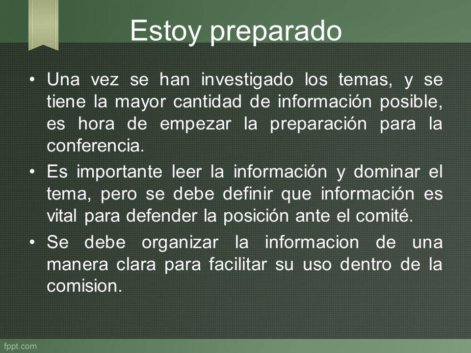 Estoy preparado Una vez se han investigado los temas, y se tiene la mayor cantidad de información posible, es hora de empezar la preparación para la c