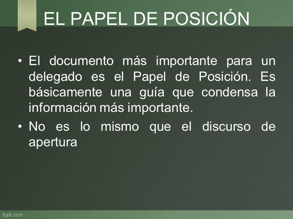 EL PAPEL DE POSICIÓN El documento más importante para un delegado es el Papel de Posición. Es básicamente una guía que condensa la información más imp