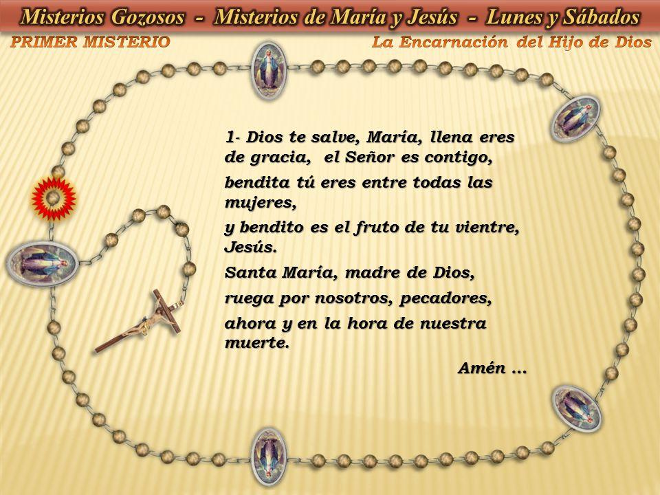 1- Dios te salve, María, llena eres de gracia, el Señor es contigo, bendita tú eres entre todas las mujeres, y bendito es el fruto de tu vientre, Jesú