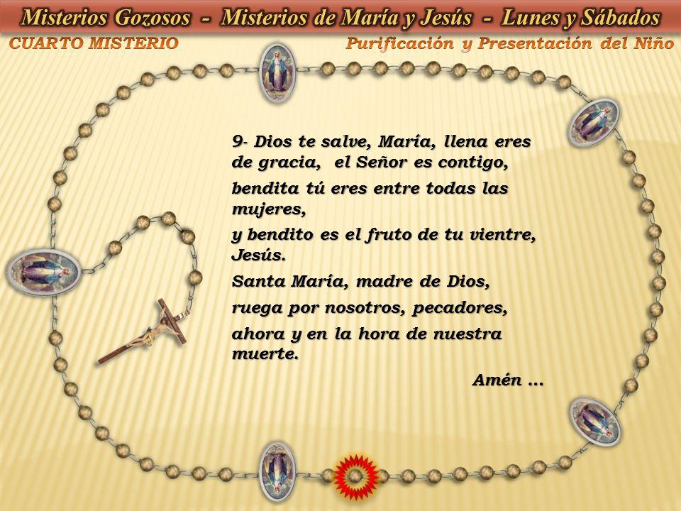 9- Dios te salve, María, llena eres de gracia, el Señor es contigo, bendita tú eres entre todas las mujeres, y bendito es el fruto de tu vientre, Jesú