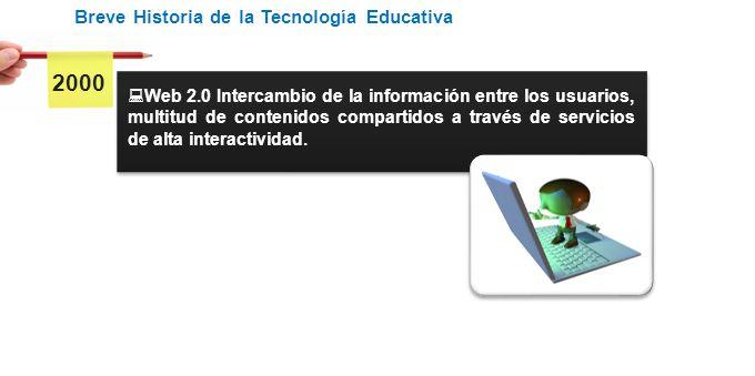 Acotaciones Web 2.0 Intercambio de la información entre los usuarios, multitud de contenidos compartidos a través de servicios de alta interactividad.