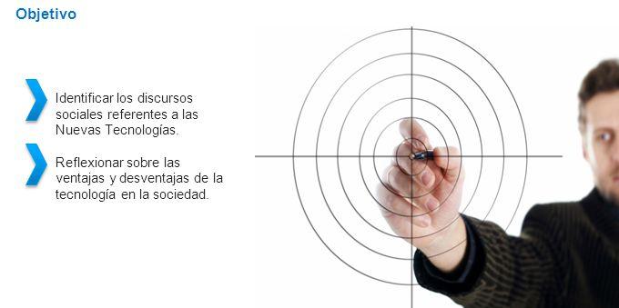 Acotaciones Objetivo Identificar los discursos sociales referentes a las Nuevas Tecnologías.