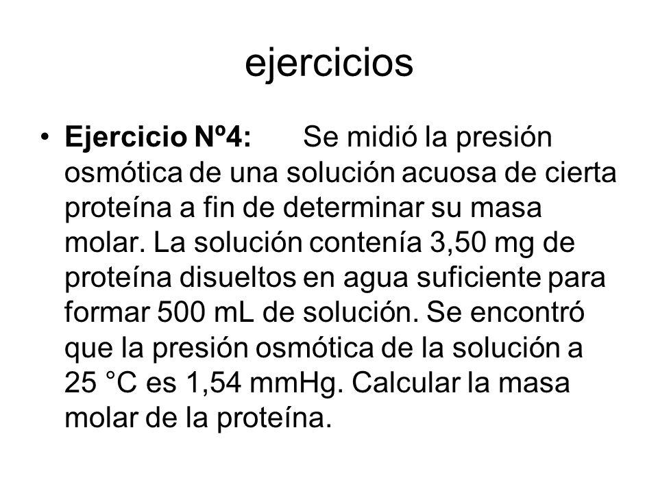 ejercicios Ejercicio Nº4:Se midió la presión osmótica de una solución acuosa de cierta proteína a fin de determinar su masa molar.
