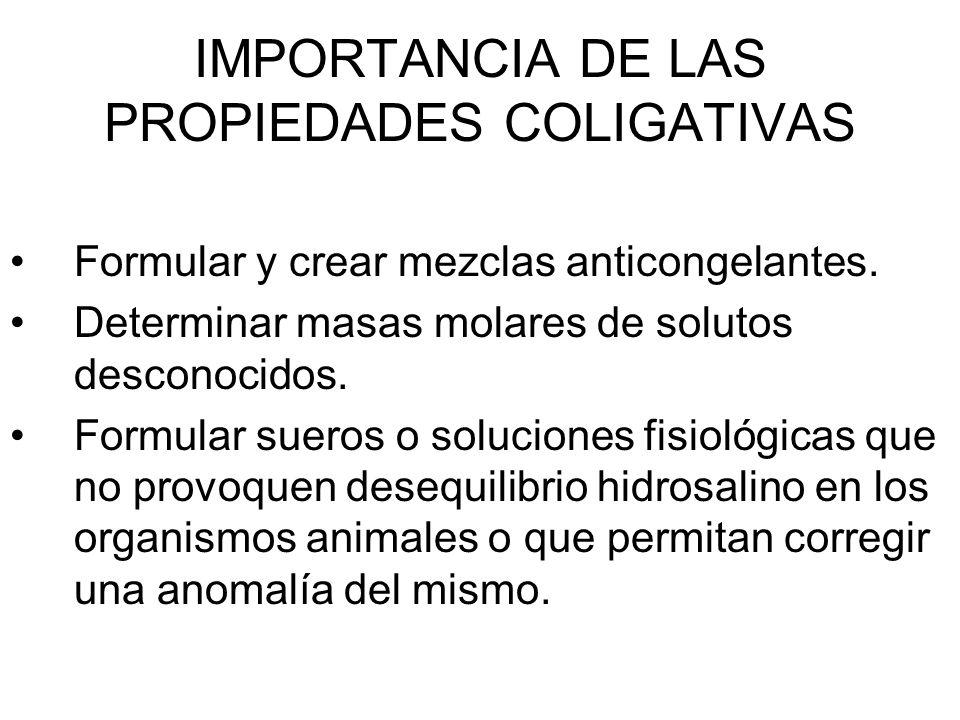 IMPORTANCIA DE LAS PROPIEDADES COLIGATIVAS Formular y crear mezclas anticongelantes.