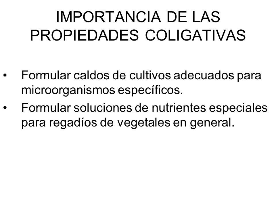 IMPORTANCIA DE LAS PROPIEDADES COLIGATIVAS Formular caldos de cultivos adecuados para microorganismos específicos.