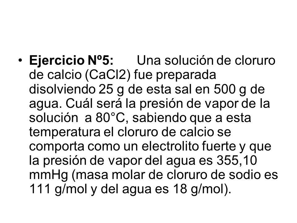 Ejercicio Nº5:Una solución de cloruro de calcio (CaCl2) fue preparada disolviendo 25 g de esta sal en 500 g de agua.