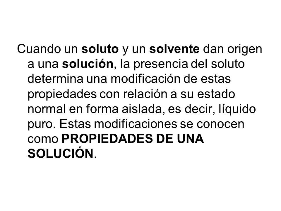 Cuando un soluto y un solvente dan origen a una solución, la presencia del soluto determina una modificación de estas propiedades con relación a su estado normal en forma aislada, es decir, líquido puro.