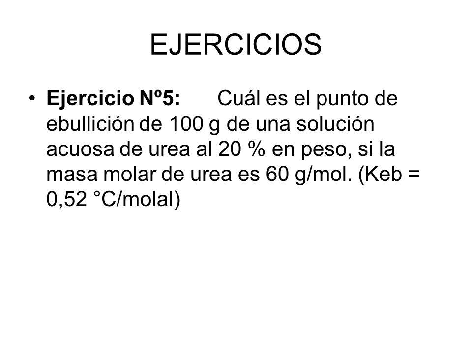 EJERCICIOS Ejercicio Nº5:Cuál es el punto de ebullición de 100 g de una solución acuosa de urea al 20 % en peso, si la masa molar de urea es 60 g/mol.