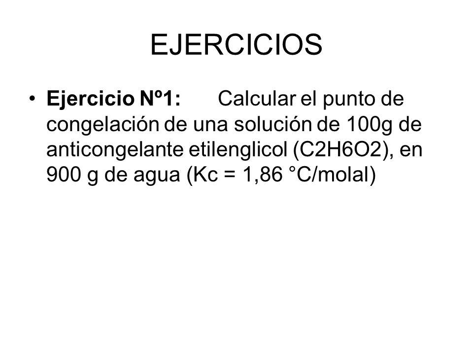 EJERCICIOS Ejercicio Nº1:Calcular el punto de congelación de una solución de 100g de anticongelante etilenglicol (C2H6O2), en 900 g de agua (Kc = 1,86 °C/molal)