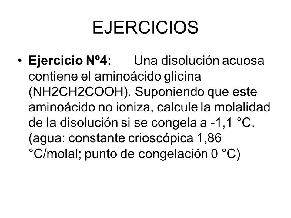 EJERCICIOS Ejercicio Nº4:Una disolución acuosa contiene el aminoácido glicina (NH2CH2COOH).