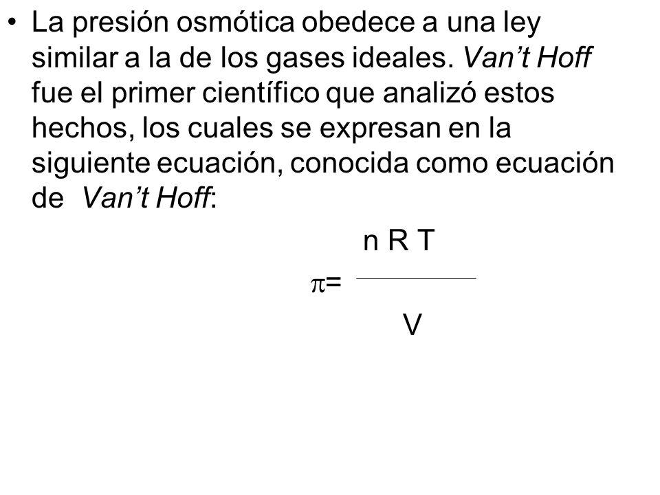 La presión osmótica obedece a una ley similar a la de los gases ideales.