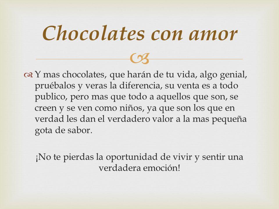 Chocolates con amor El de Mike, para aquellos que se creen grandes, y que no le ven el disfrute a nada; amargados, pero que por dentro son niños enjaulados y con ánimos de salir y disfrutar.