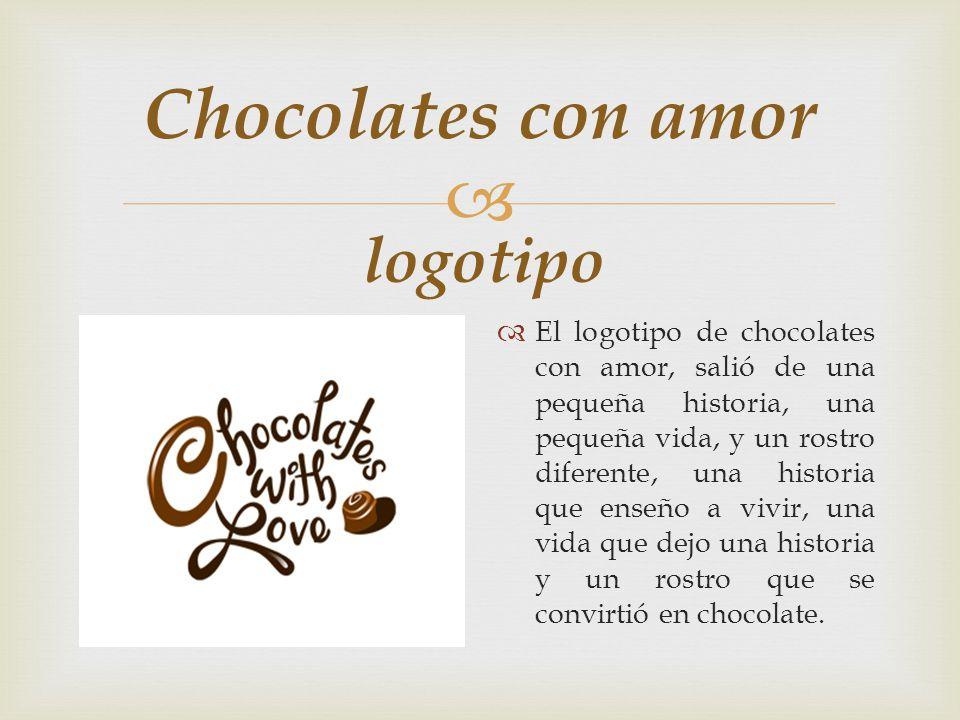 Chocolates con amor; es una empresa que ha venido creciendo poco a poco, trayendo una vida de amor, felicidad y sobretodo dulzura a cada una de las pe