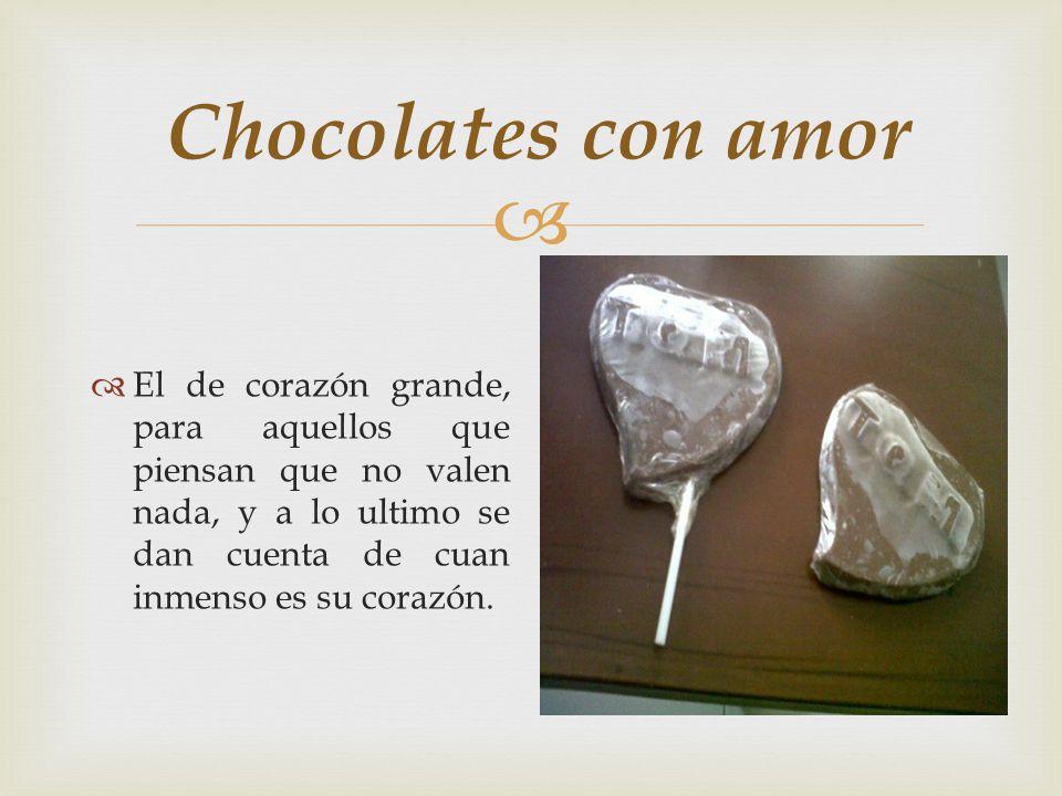 Chocolates con amor Tipos de chocolates con amor El de corazón pequeño, para aquellos que piensan que realizar un sueño es imposible, y a lo ultimo demuestran que algo pequeño hace la diferencia.