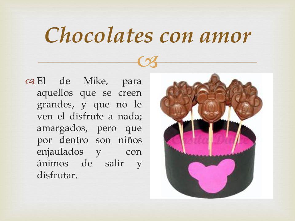 Chocolates con amor El de girasol, para aquellas personas quienes lo dan todo, pero que reciben solo un poco, y al final se dan cuenta de que ese poco