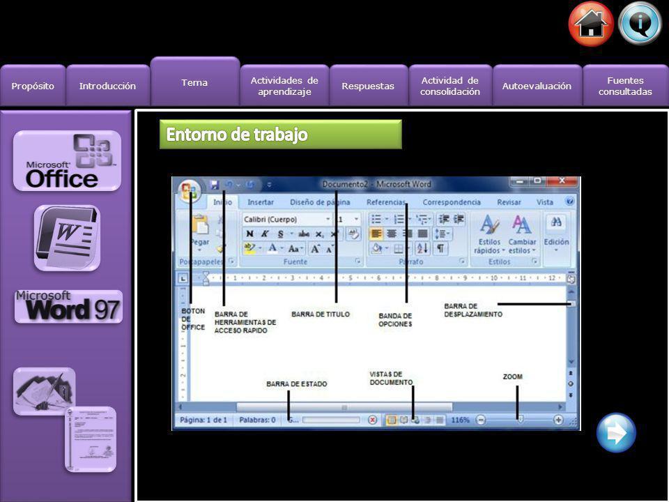 Tema Propósito Introducción Actividad de consolidación Actividad de consolidación Fuentes consultadas Fuentes consultadas Actividades de aprendizaje Actividades de aprendizaje Respuestas Autoevaluación Desde el menú Inicio.