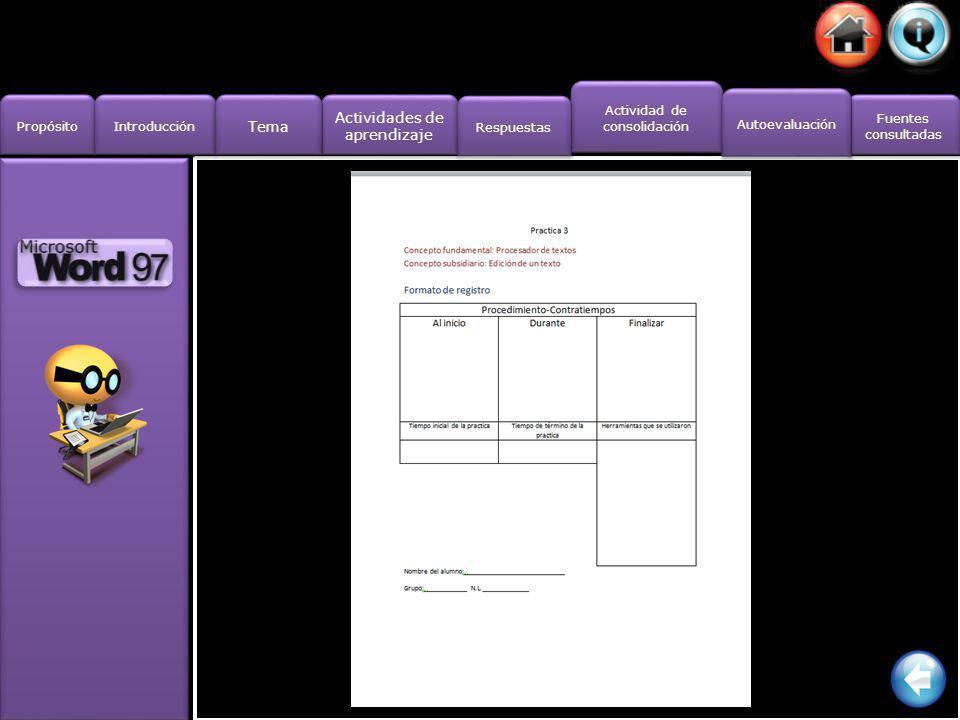 Actividades de aprendizaje Actividades de aprendizaje Propósito Introducción Actividad de consolidación Fuentes consultadas Fuentes consultadas Tema Respuestas Autoevaluación Elabora en el laboratorio de informática el documento que se presenta en la pestaña de tema (elementos de un texto), guarda en una unidad de almacenamiento el archivo e imprímelo, colocando en el pie de pagina tu nombre, numero de lista y grupo.
