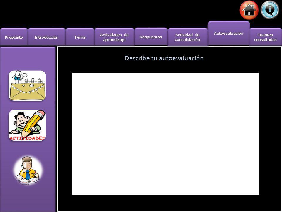 Actividades de aprendizaje Actividades de aprendizaje Propósito Introducción Actividad de consolidación Fuentes consultadas Fuentes consultadas Tema Respuestas Autoevaluación