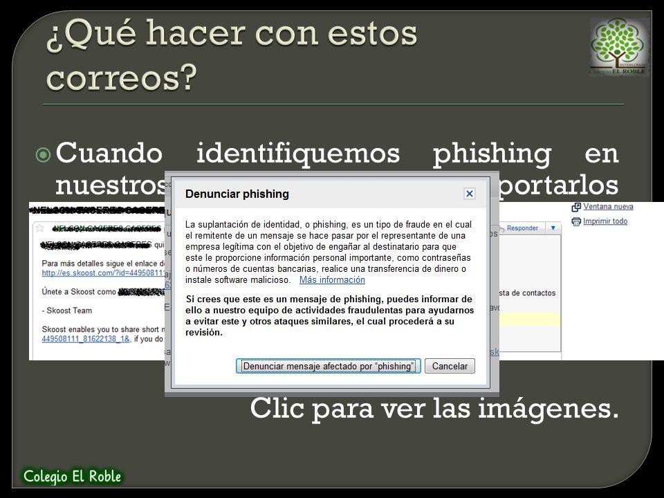 Cuando identifiquemos phishing en nuestros correos, debemos reportarlos como tal, seleccionando las opción Denunciar suplantación de identidad, que se