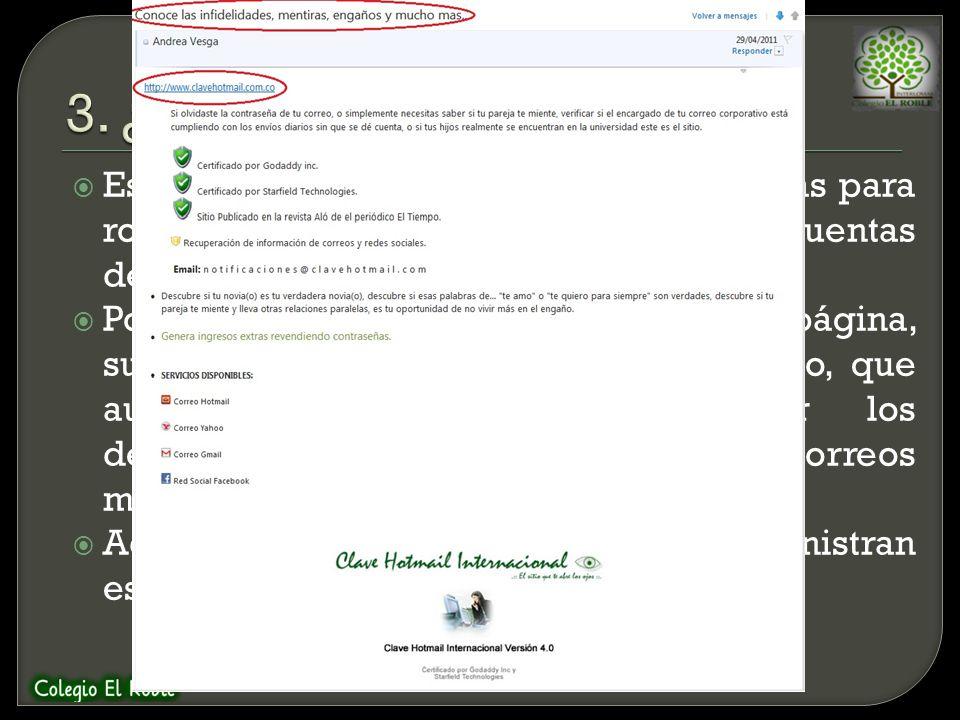 Esta es una de las técnicas más utilizadas para robar la contraseña de acceso de las cuentas de correo y la lista de contactos. Por curiosidad la vict