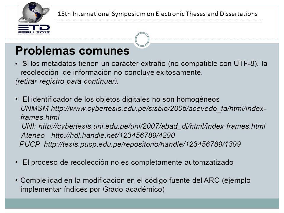 15th International Symposium on Electronic Theses and Dissertations Problemas comunes Si los m etadatos tienen un carácter extraño (no compatible con