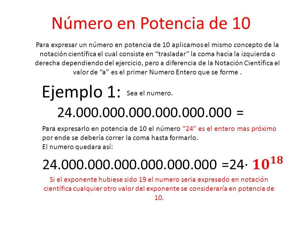 Número en Potencia de 10 Para expresar un número en potencia de 10 aplicamos el mismo concepto de la notación científica el cual consiste en trasladar