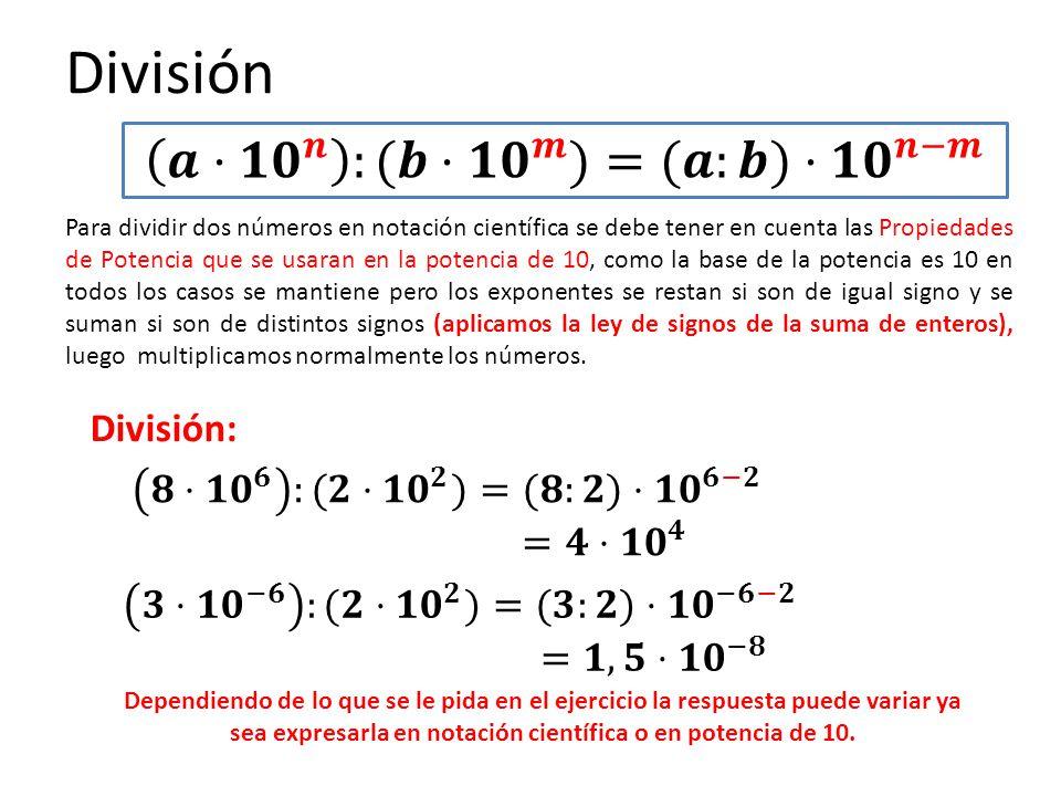 División Para dividir dos números en notación científica se debe tener en cuenta las Propiedades de Potencia que se usaran en la potencia de 10, como