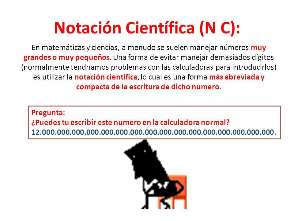 Notación Científica (N C): En matemáticas y ciencias, a menudo se suelen manejar números muy grandes o muy pequeños. Una forma de evitar manejar demas