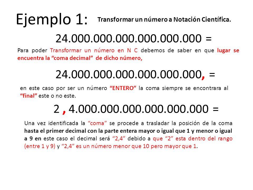Ejemplo 1: 24.000.000.000.000.000.000 = Para poder Transformar un número en N C debemos de saber en que lugar se encuentra la coma decimal de dicho nú