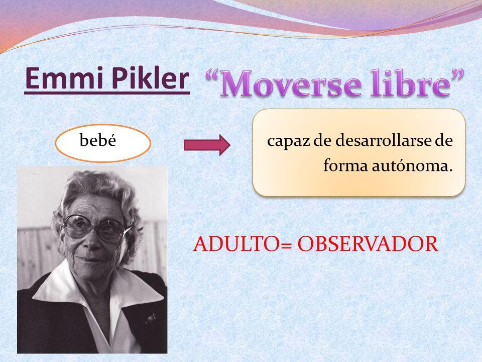 Emmi Pikler bebé capaz de desarrollarse de forma autónoma. ADULTO= OBSERVADOR