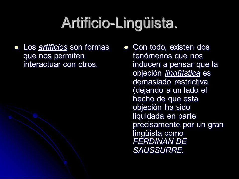 Artificio-Lingüista. Los artificios son formas que nos permiten interactuar con otros. Los artificios son formas que nos permiten interactuar con otro