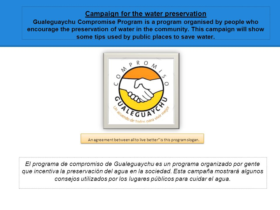 Campaign for the water preservation Gualeguaychu Compromise Program is a program organised by people who encourage the preservation of water in the community.