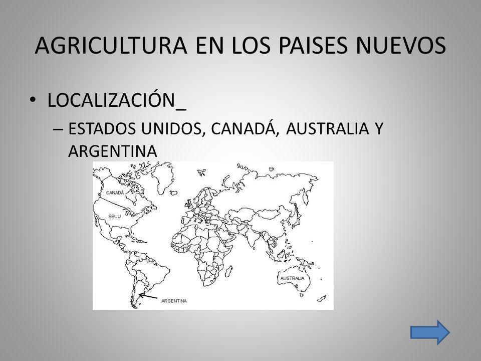 AGRICULTURA EN LOS PAISES NUEVOS LOCALIZACIÓN_ – ESTADOS UNIDOS, CANADÁ, AUSTRALIA Y ARGENTINA