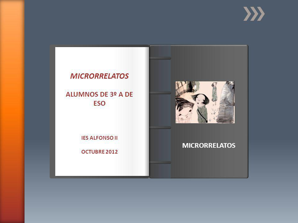 Introducción MICRORRELATOS ALUMNOS DE 3º A DE ESO IES ALFONSO II OCTUBRE 2012