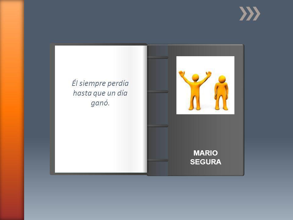 Introducción MARIO SEGURA Él siempre perdía hasta que un día ganó.