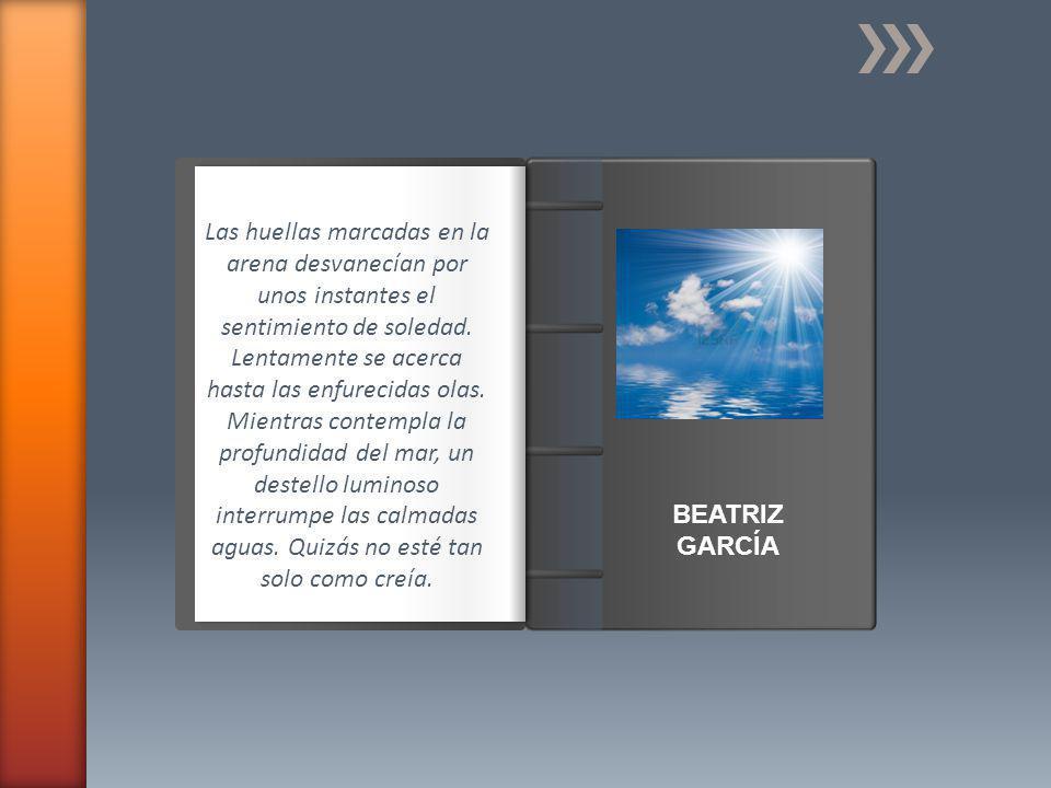 Introducción BEATRIZ GARCÍA Las huellas marcadas en la arena desvanecían por unos instantes el sentimiento de soledad.