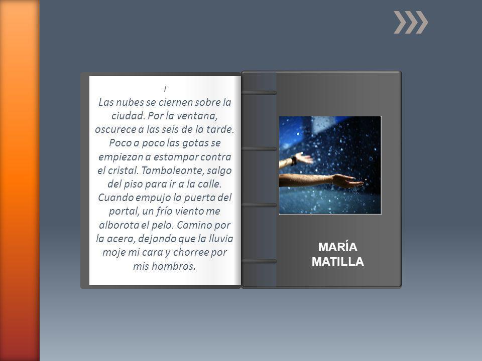Introducción MARÍA MATILLA II Me paro en el bordillo, titubeante, con la mirada perdida.