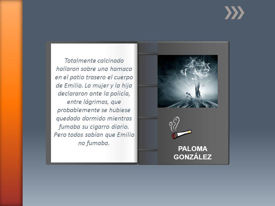 Introducción PALOMA GONZÁLEZ Totalmente calcinado hallaron sobre una hamaca en el patio trasero el cuerpo de Emilio.