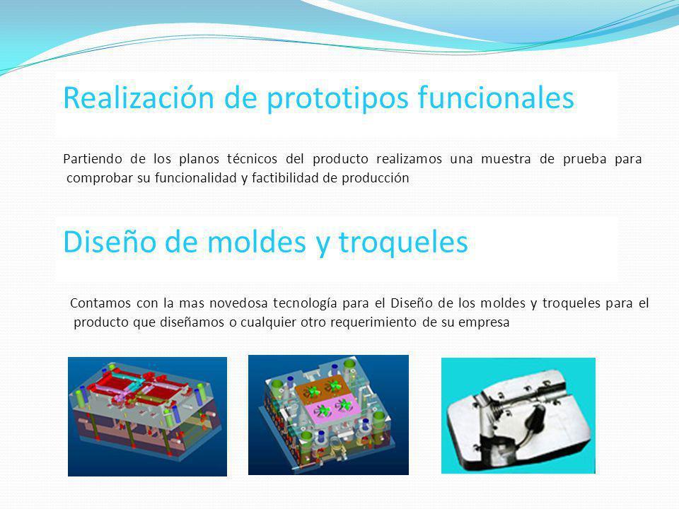 Realización de prototipos funcionales Partiendo de los planos técnicos del producto realizamos una muestra de prueba para comprobar su funcionalidad y