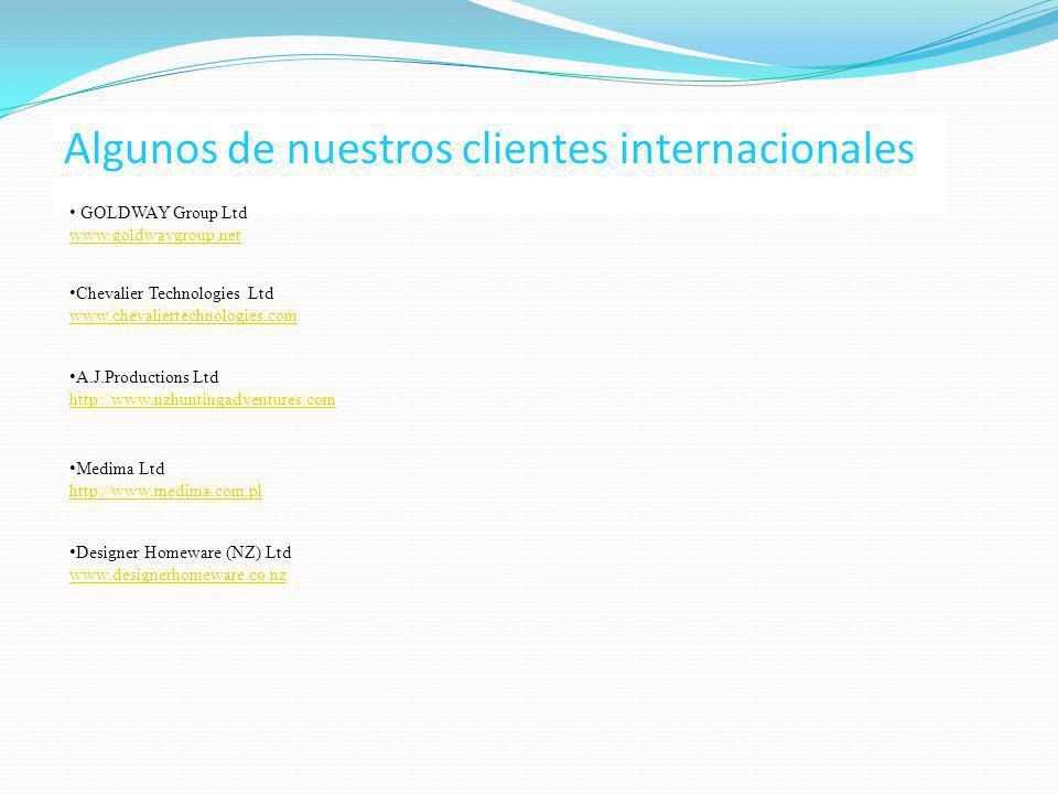Algunos de nuestros clientes internacionales GOLDWAY Group Ltd www.goldwaygroup.net Chevalier Technologies Ltd www.chevaliertechnologies.com A.J.Produ