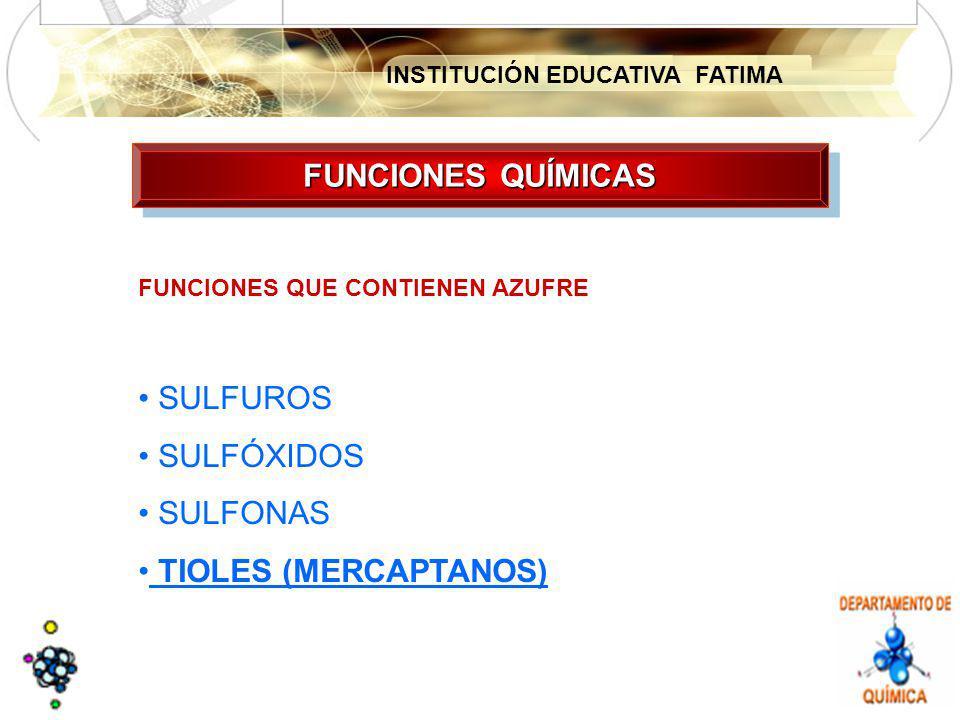 INSTITUCIÓN EDUCATIVA FATIMA FUNCIONES QUÍMICAS FUNCIONES QUE CONTIENEN AZUFRE SULFUROS SULFÓXIDOS SULFONAS TIOLES (MERCAPTANOS)