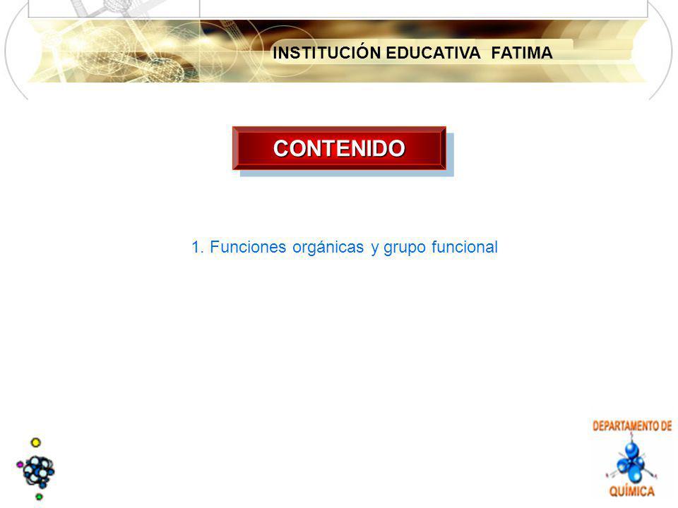 INSTITUCIÓN EDUCATIVA FATIMA CONTENIDOCONTENIDO 1. Funciones orgánicas y grupo funcional