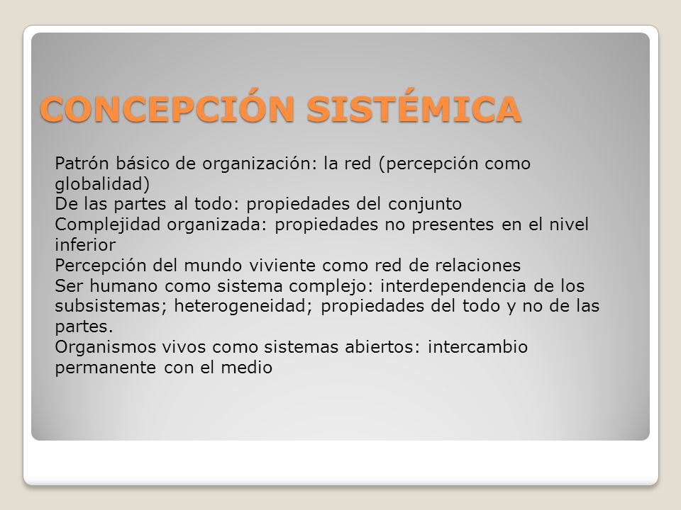 CONCEPCIÓN SISTÉMICA Patrón básico de organización: la red (percepción como globalidad) De las partes al todo: propiedades del conjunto Complejidad or