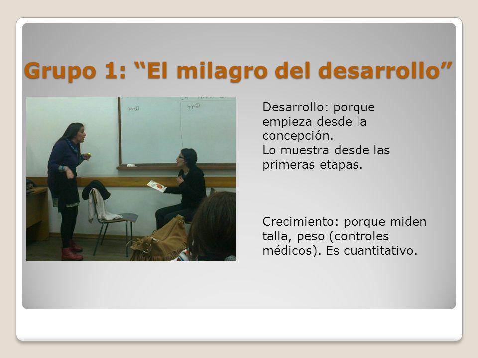 Grupo 1: El milagro del desarrollo Desarrollo: porque empieza desde la concepción.