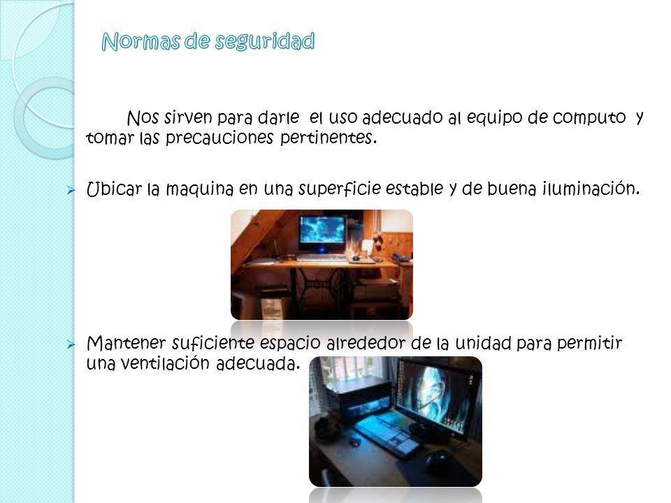 Nos sirven para darle el uso adecuado al equipo de computo y tomar las precauciones pertinentes.